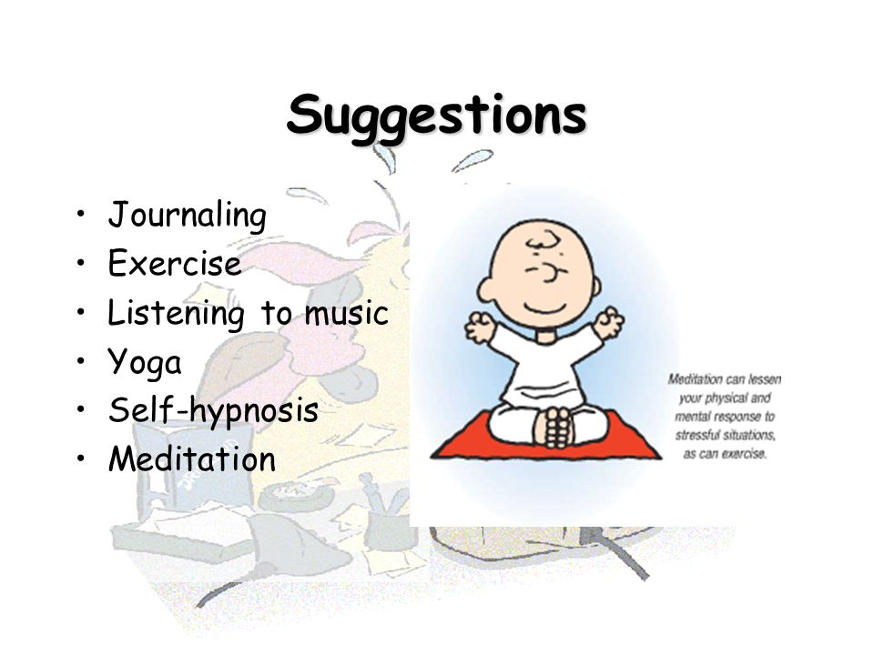 Suggestions Journaling Exercise Listening to music Yoga Self-hypnosis Meditation