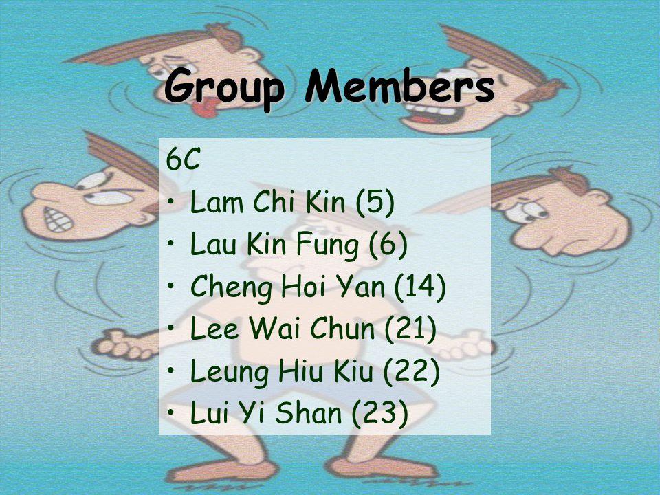 Group Members 6C Lam Chi Kin (5) Lau Kin Fung (6) Cheng Hoi Yan (14) Lee Wai Chun (21) Leung Hiu Kiu (22) Lui Yi Shan (23)
