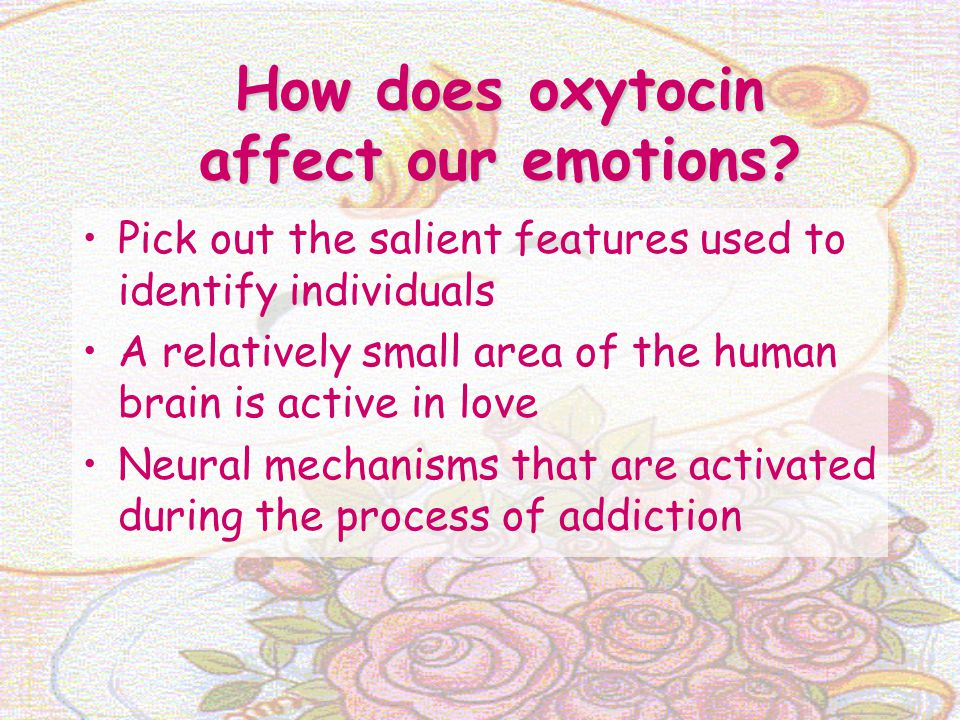 How does oxytocin affect our emotions? Pick out the salient features used to identify individuals A relatively small area of the human brain is active