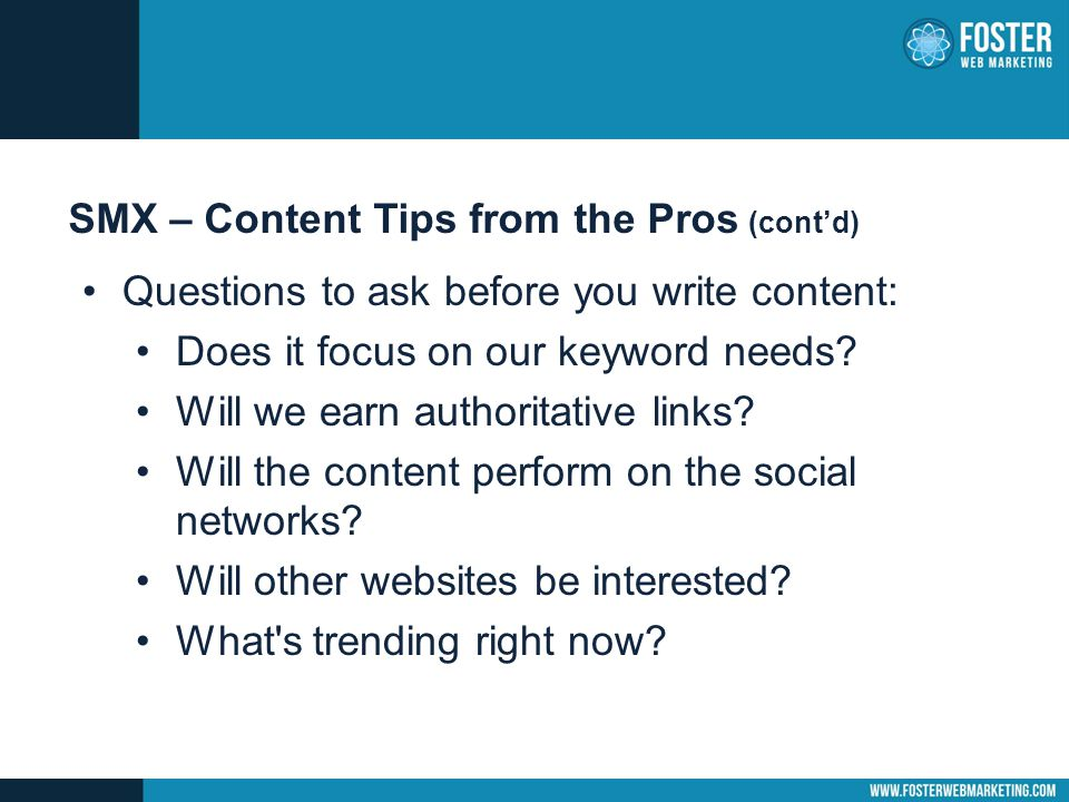 SMX – Content Tips from the Pros (cont'd) Questions to ask before you write content: Does it focus on our keyword needs.