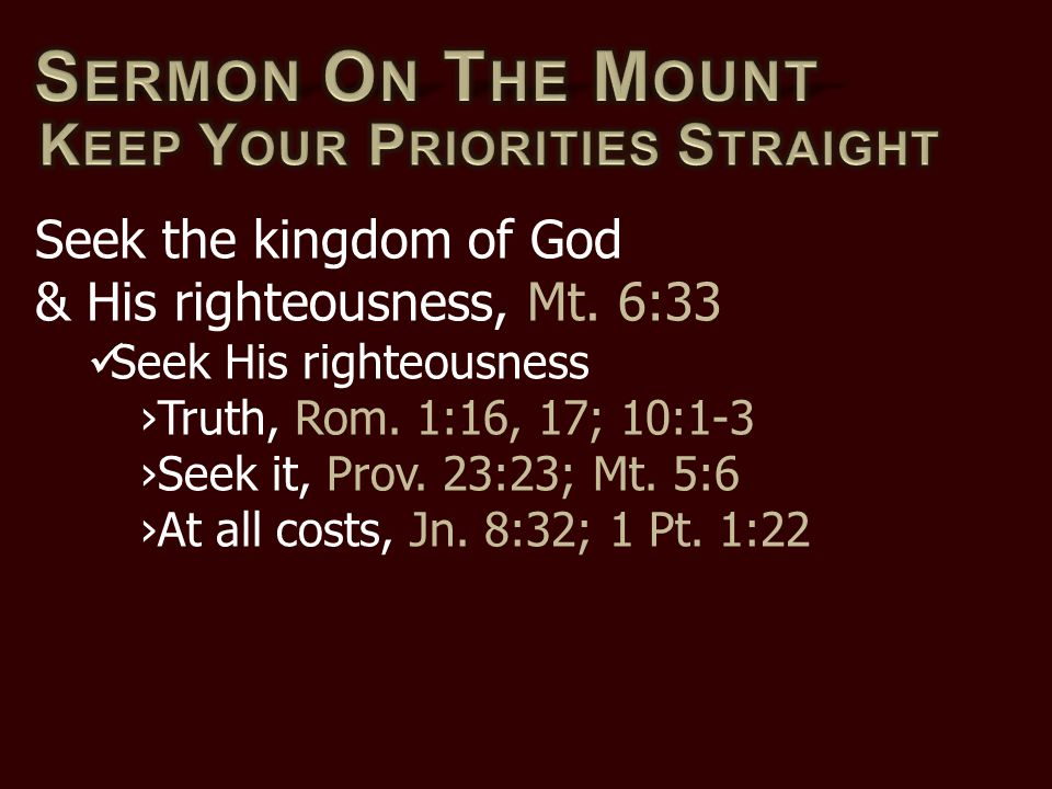 Seek the kingdom of God & His righteousness, Mt. 6:33 Seek His righteousness ›Truth, Rom.