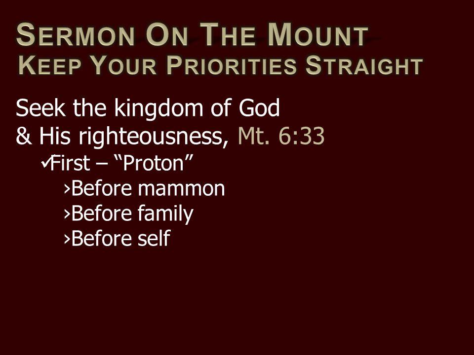 Seek the kingdom of God & His righteousness, Mt.