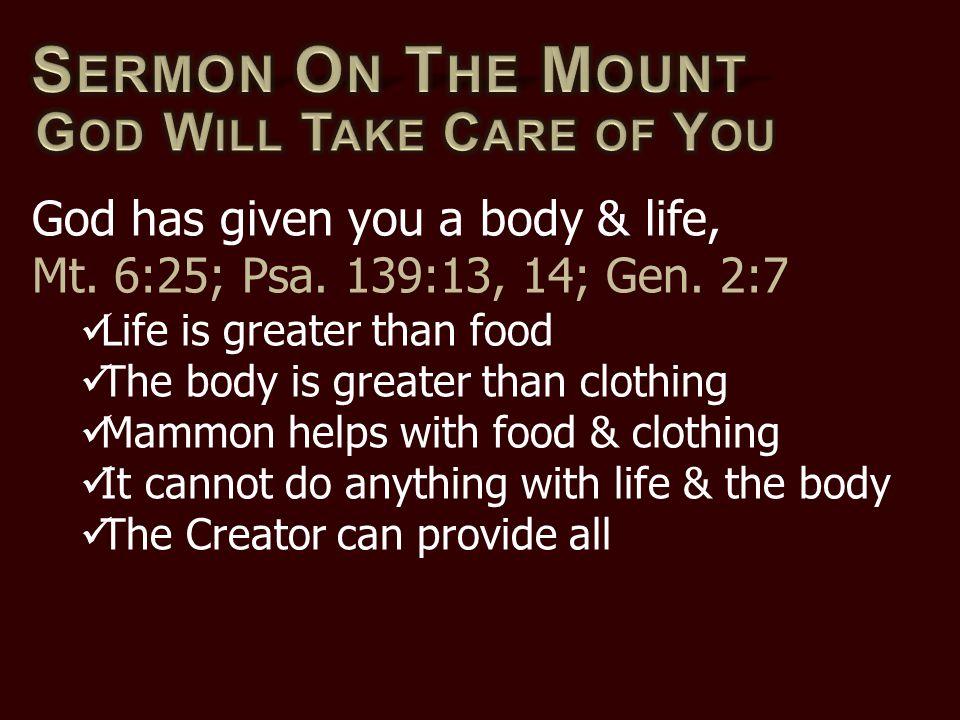 God has given you a body & life, Mt. 6:25; Psa. 139:13, 14; Gen.