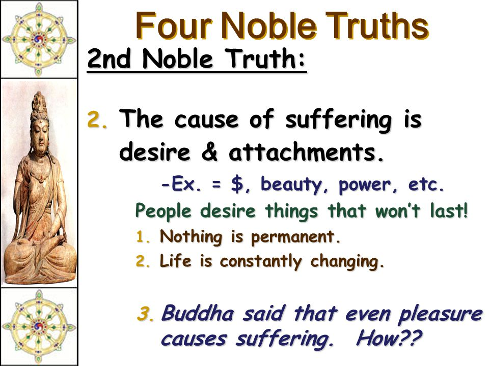 Four Noble Truths 1st Noble Truth: 1.