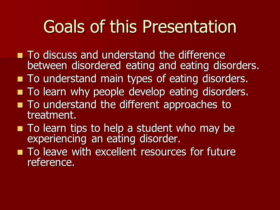 Goals of this Presentation To discuss and understand the difference between disordered eating and eating disorders. To discuss and understand the diff