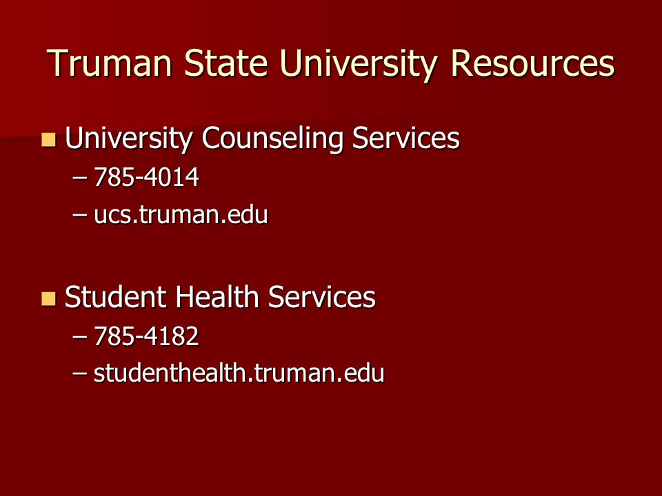 Truman State University Resources University Counseling Services University Counseling Services –785-4014 –ucs.truman.edu Student Health Services Student Health Services –785-4182 –studenthealth.truman.edu