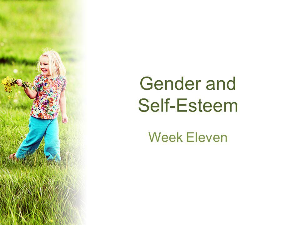 Gender and Self-Esteem Week Eleven