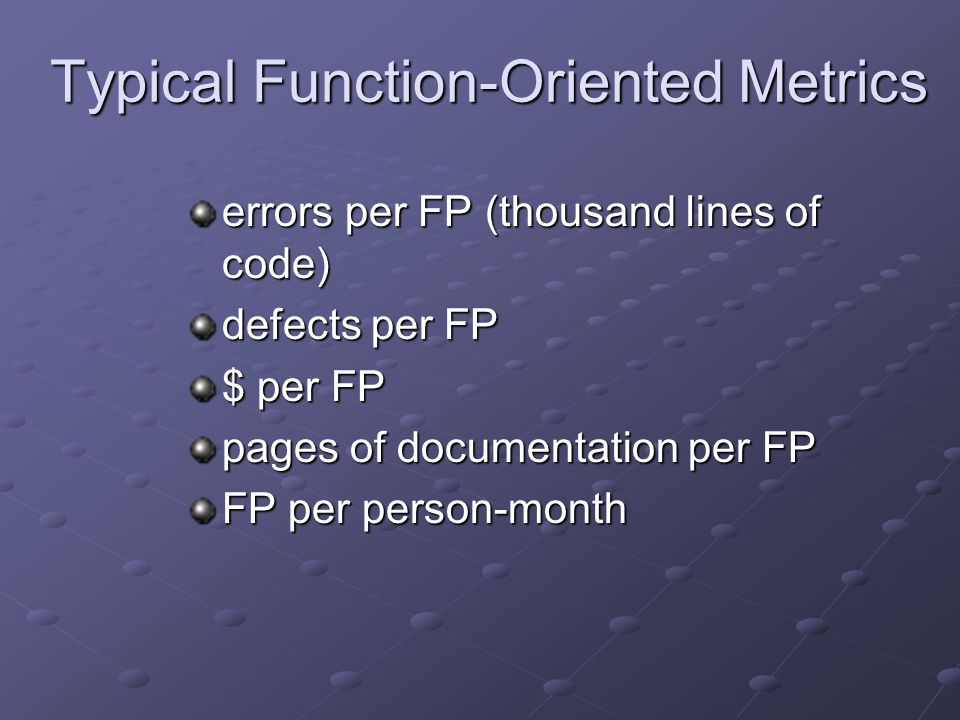 Typical Function-Oriented Metrics errors per FP (thousand lines of code) defects per FP $ per FP pages of documentation per FP FP per person-month