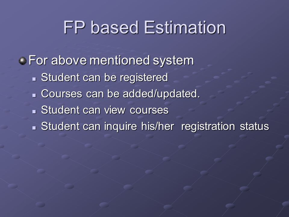 FP based Estimation For above mentioned system Student can be registered Student can be registered Courses can be added/updated.