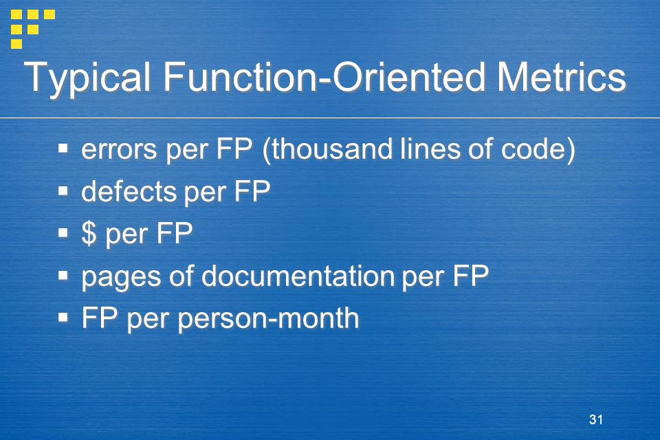 31 Typical Function-Oriented Metrics  errors per FP (thousand lines of code)  defects per FP  $ per FP  pages of documentation per FP  FP per person-month  errors per FP (thousand lines of code)  defects per FP  $ per FP  pages of documentation per FP  FP per person-month