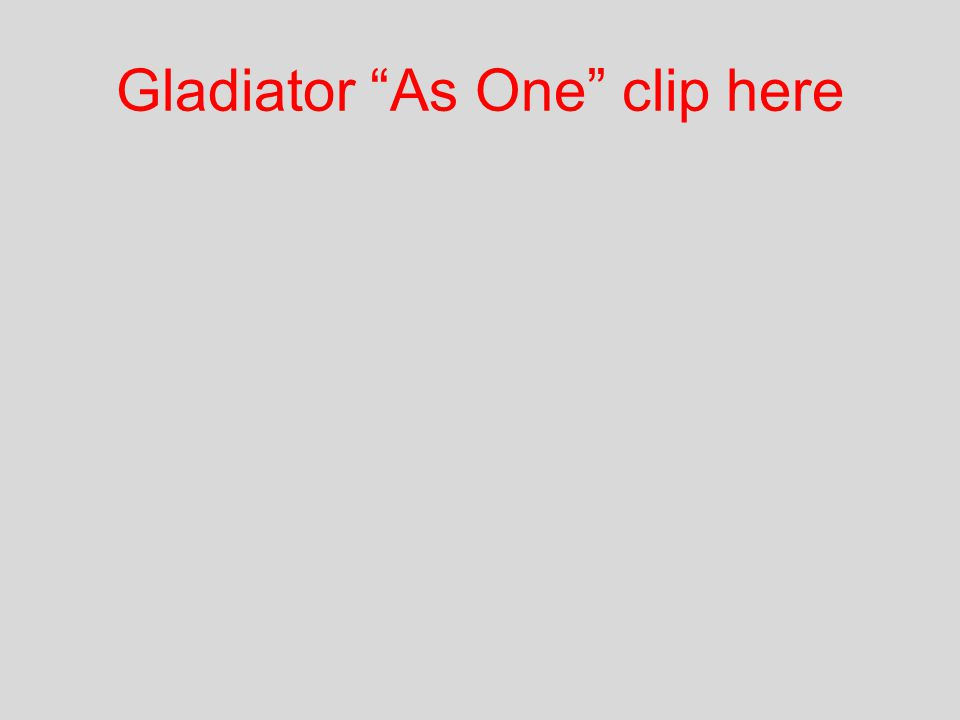 """Gladiator """"As One"""" clip here"""