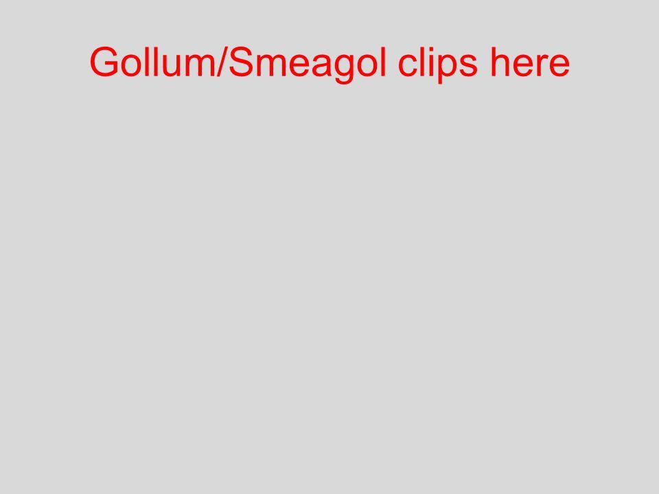 Gollum/Smeagol clips here