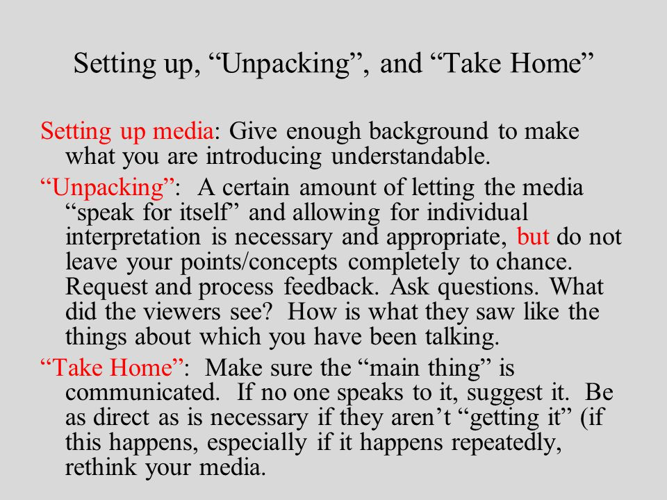 Setting up, Unpacking , and Take Home Setting up media: Give enough background to make what you are introducing understandable.