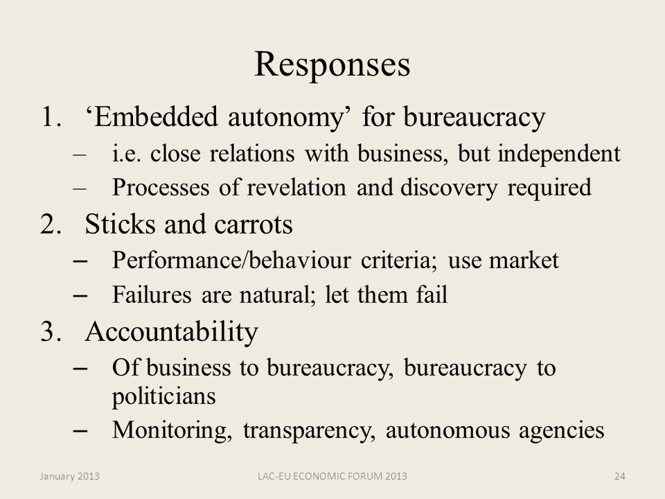 January 2013LAC-EU ECONOMIC FORUM 201324 Responses 1.'Embedded autonomy' for bureaucracy –i.e.
