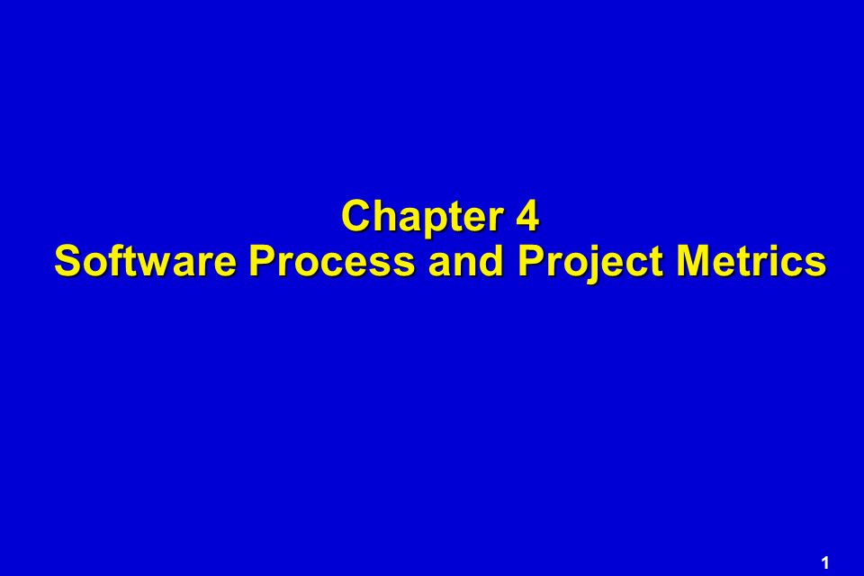 1 Chapter 4 Software Process and Project Metrics
