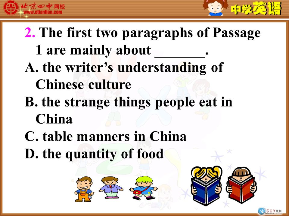 1. The writer of Passage 1 _______. A. doesn't like Chinese food B.