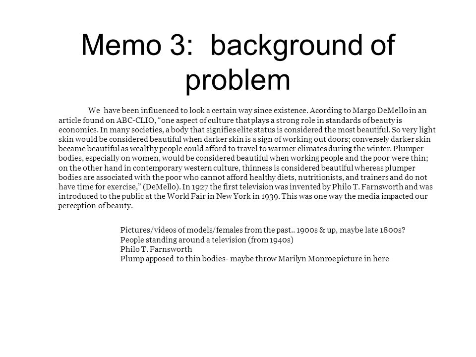 Memo 3: background of problem We have been influenced to look a certain way since existence.