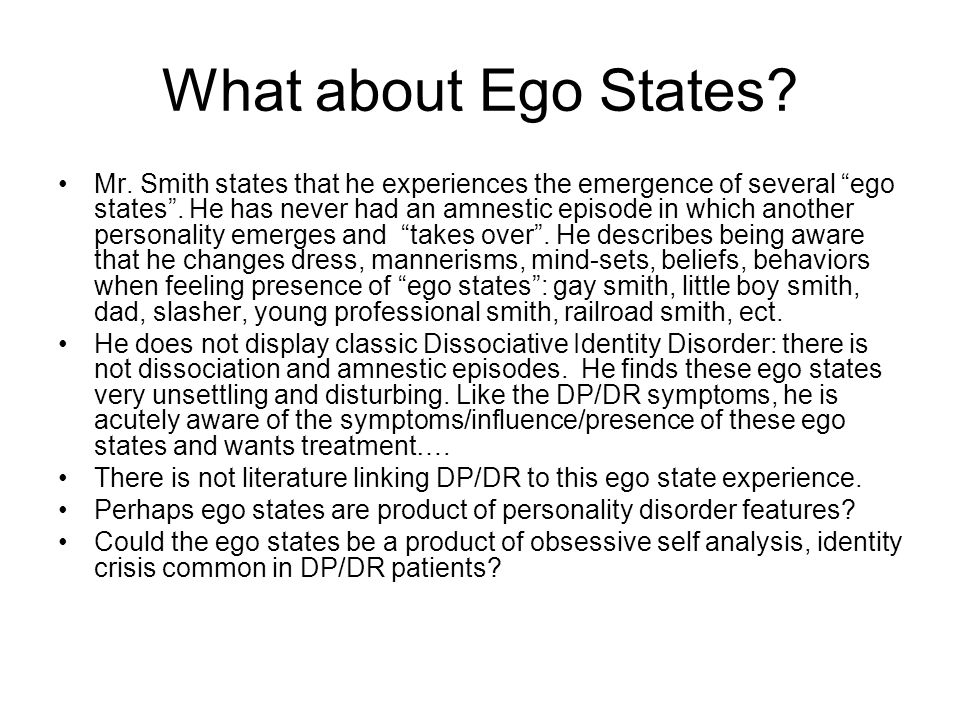 "What about Ego States? Mr. Smith states that he experiences the emergence of several ""ego states"". He has never had an amnestic episode in which anoth"
