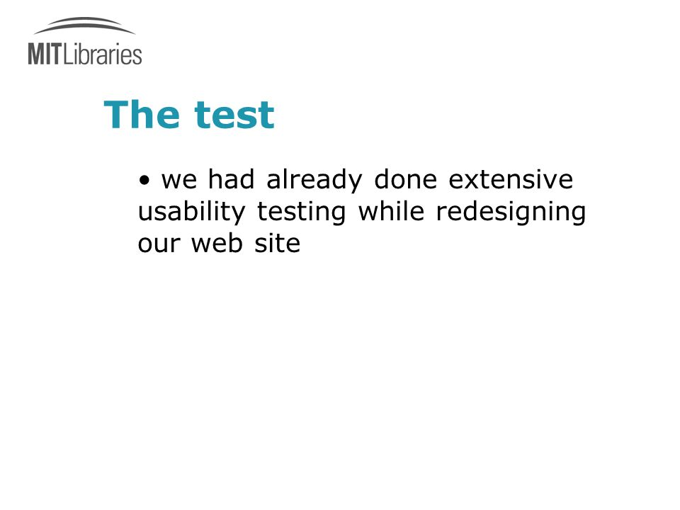 The test we had already done extensive usability testing while redesigning our web site