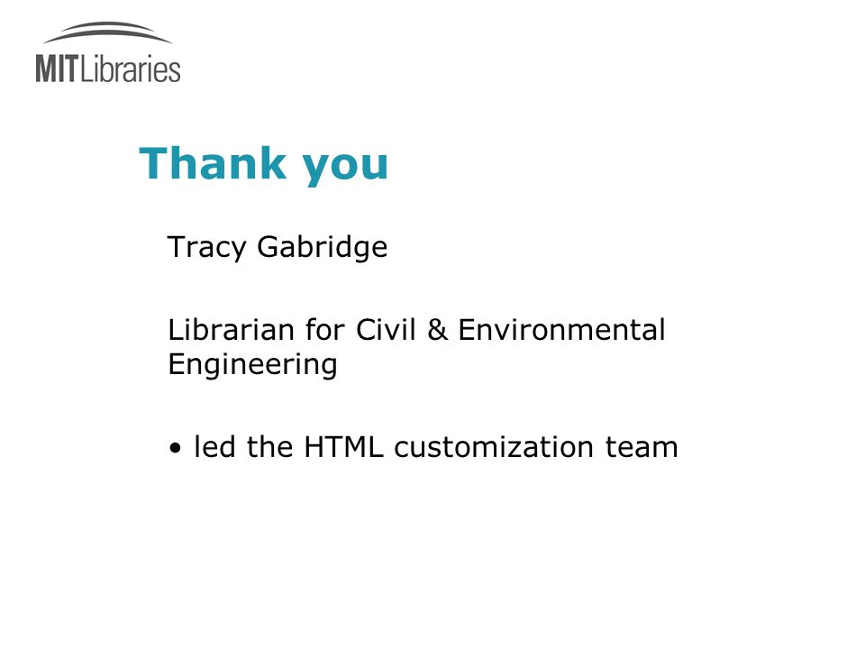 Thank you Tracy Gabridge Librarian for Civil & Environmental Engineering led the HTML customization team