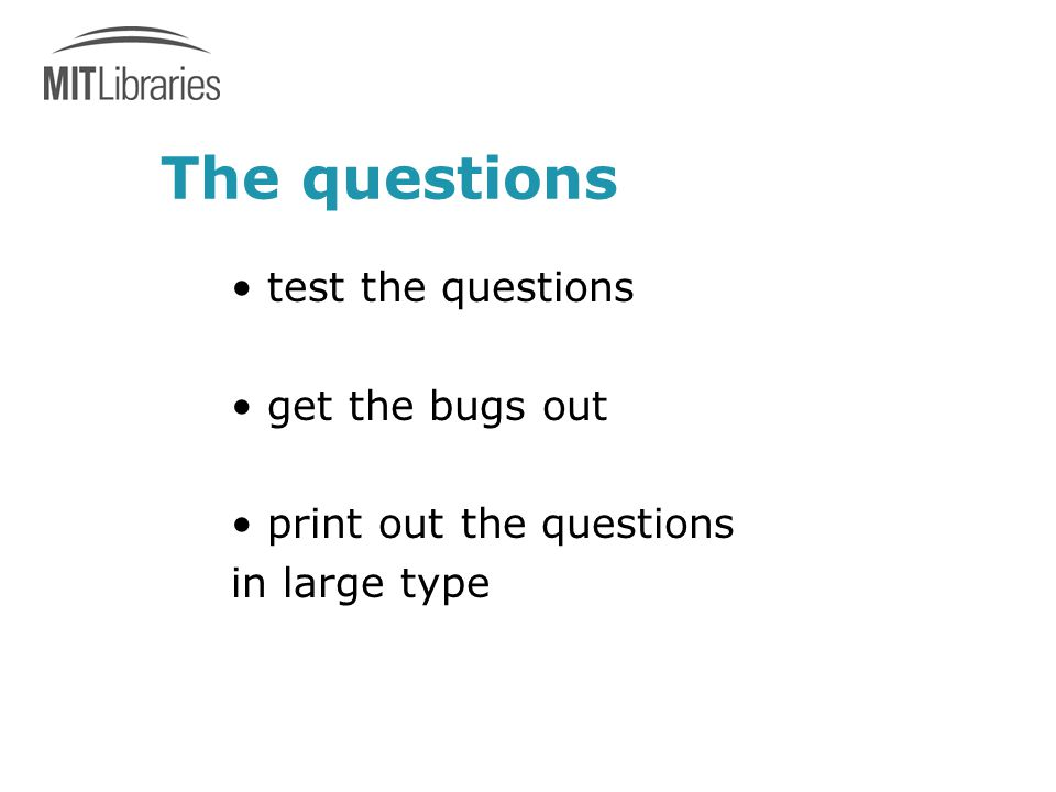 The questions test the questions get the bugs out print out the questions in large type