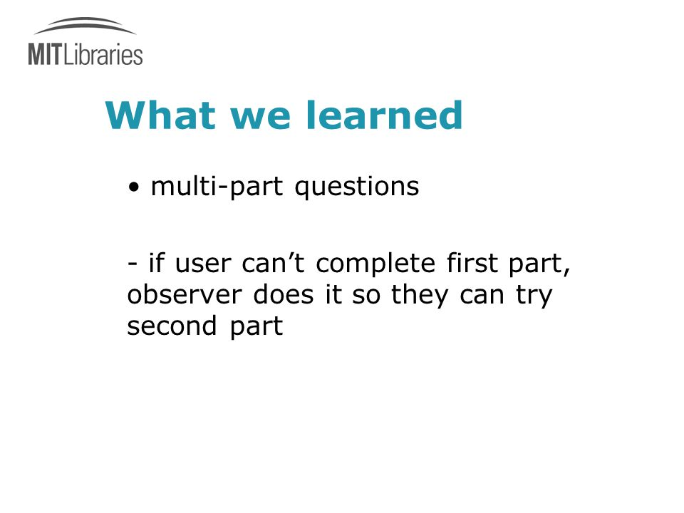 What we learned multi-part questions - if user can't complete first part, observer does it so they can try second part