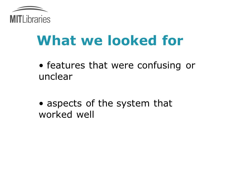 What we looked for features that were confusing or unclear aspects of the system that worked well