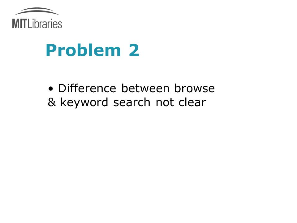 Problem 2 Difference between browse & keyword search not clear