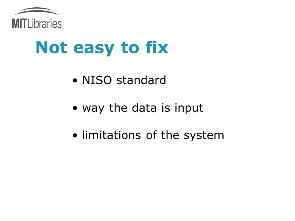 Not easy to fix NISO standard way the data is input limitations of the system