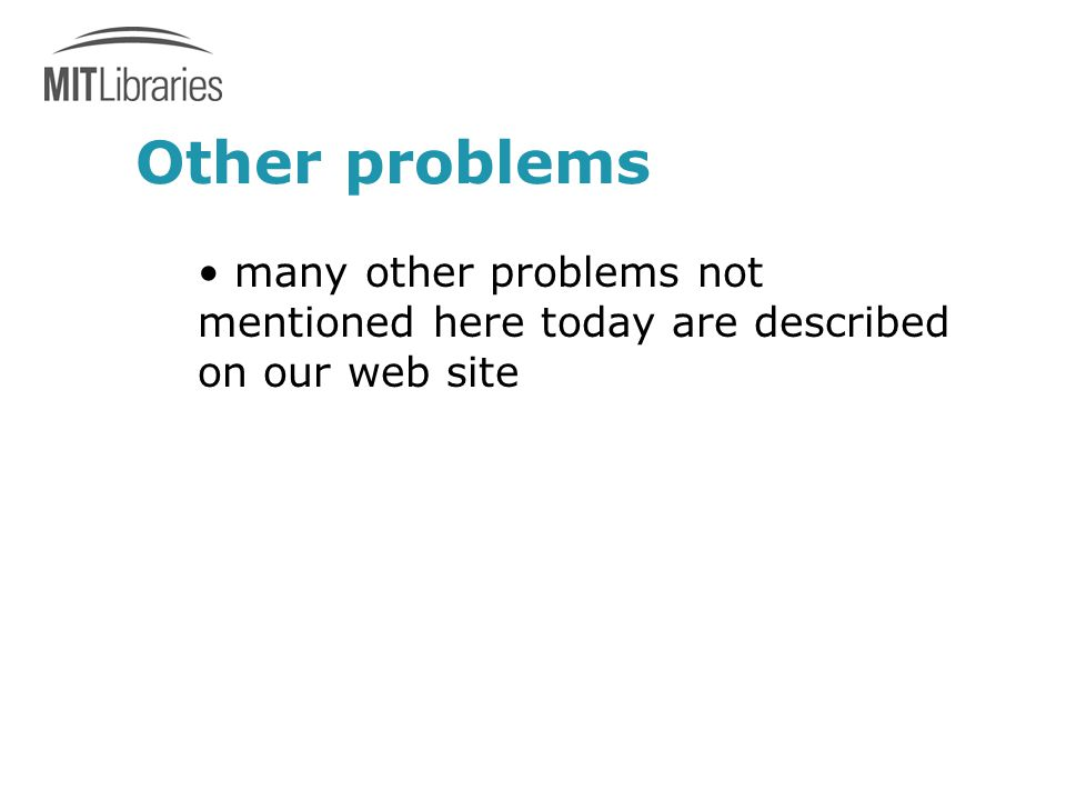 Other problems many other problems not mentioned here today are described on our web site