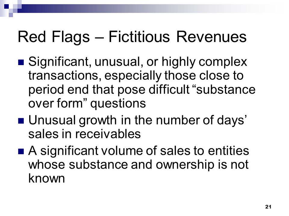 "21 Red Flags – Fictitious Revenues Significant, unusual, or highly complex transactions, especially those close to period end that pose difficult ""sub"