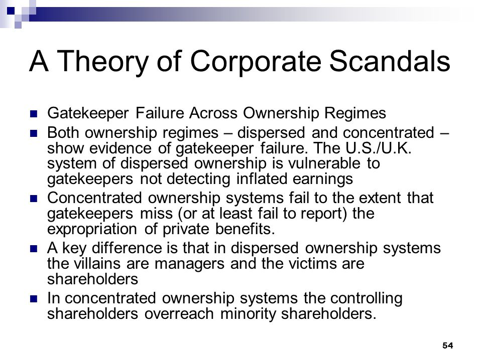 54 A Theory of Corporate Scandals Gatekeeper Failure Across Ownership Regimes Both ownership regimes – dispersed and concentrated – show evidence of g