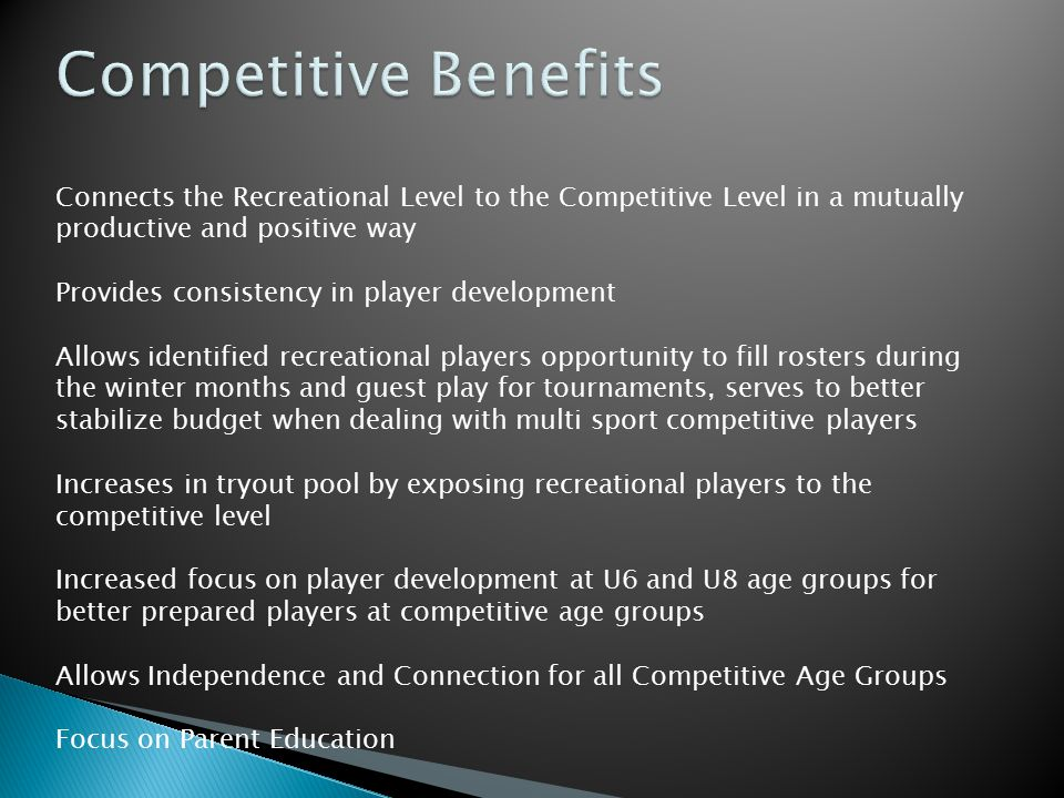 Connects the Recreational Level to the Competitive Level in a mutually productive and positive way Provides consistency in player development Allows i