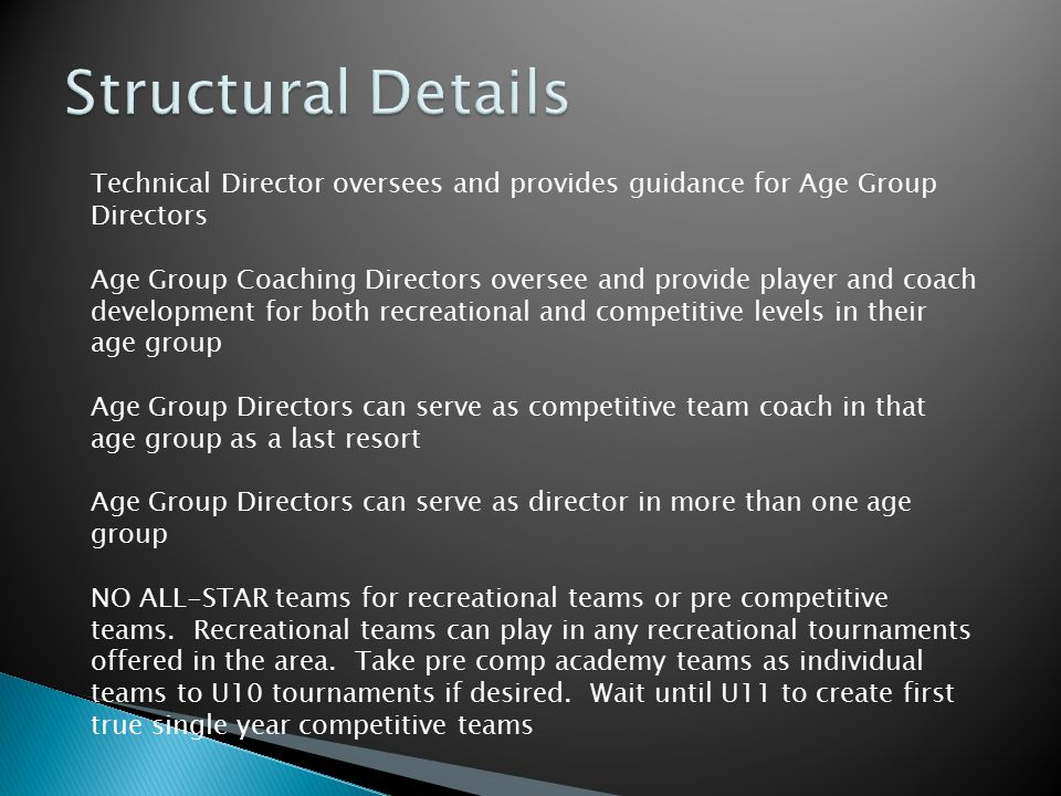 Technical Director oversees and provides guidance for Age Group Directors Age Group Coaching Directors oversee and provide player and coach developmen