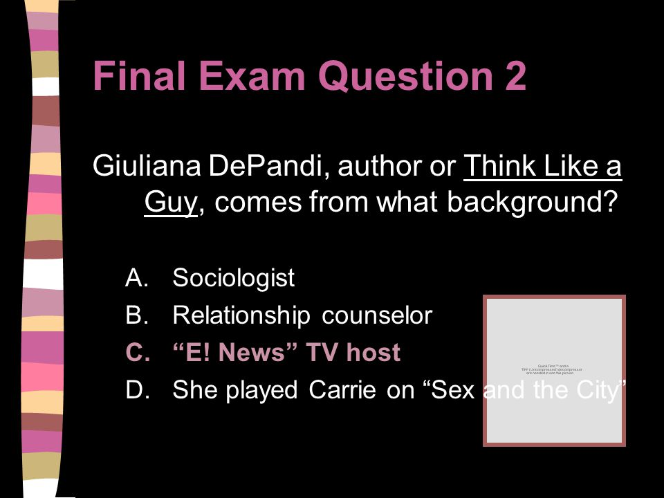 Final Exam Question 2 Giuliana DePandi, author or Think Like a Guy, comes from what background.