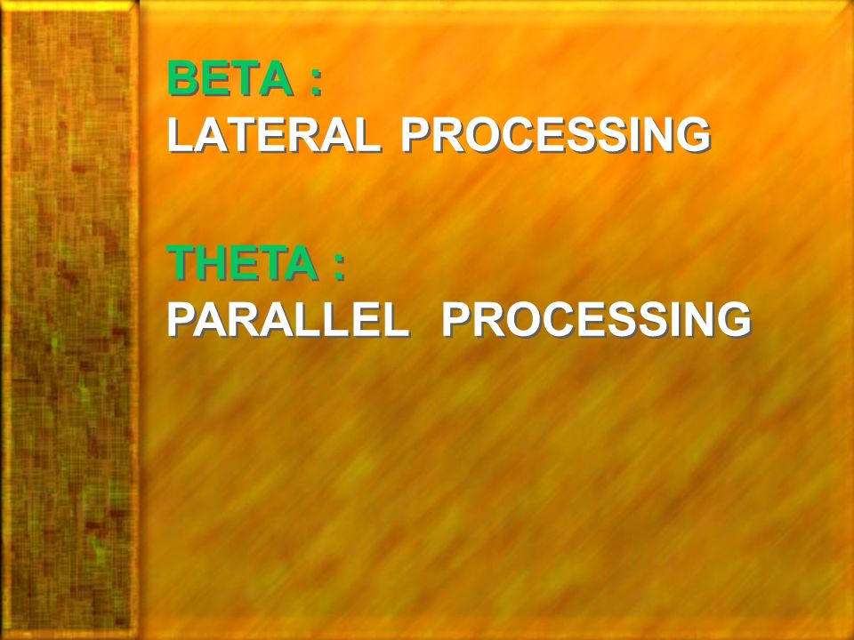 BETA : LATERAL PROCESSING THETA : PARALLEL PROCESSING