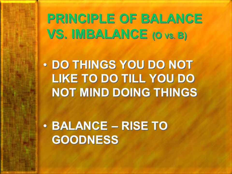 PRINCIPLE OF BALANCE VS.IMBALANCE (O VS.