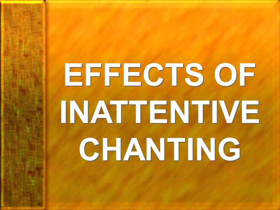 EFFECTS OF INATTENTIVE CHANTING