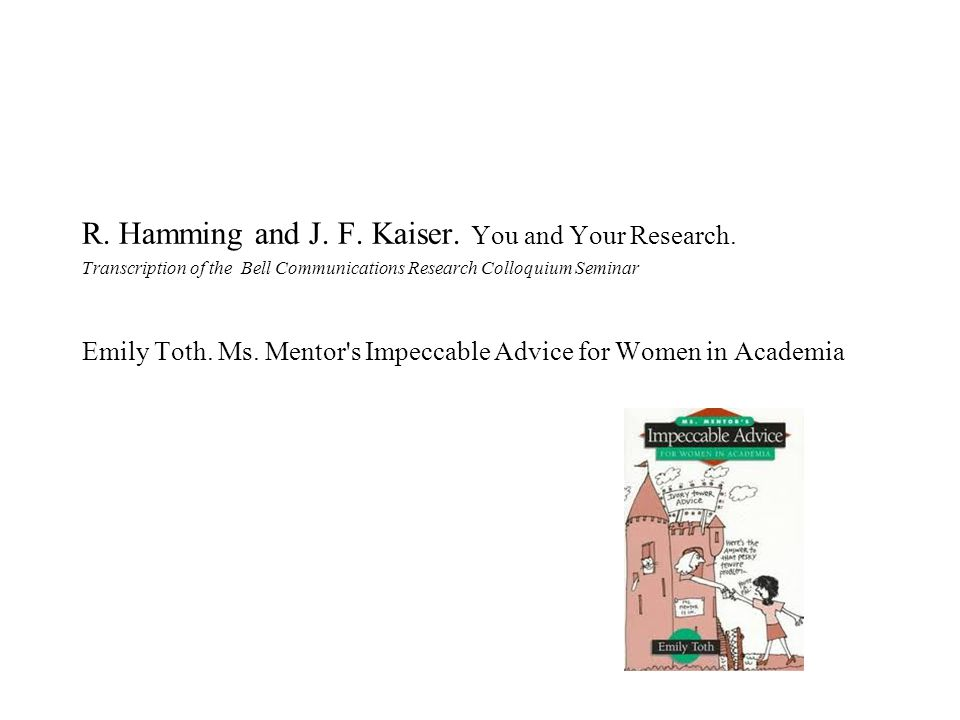 R. Hamming and J. F. Kaiser. You and Your Research.