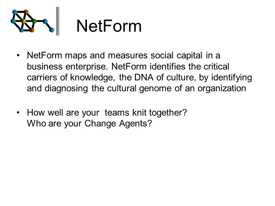 NetForm NetForm maps and measures social capital in a business enterprise.