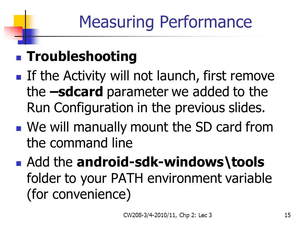 CW208-3/4-2010/11, Chp 2: Lec 315 Measuring Performance Troubleshooting If the Activity will not launch, first remove the –sdcard parameter we added to the Run Configuration in the previous slides.