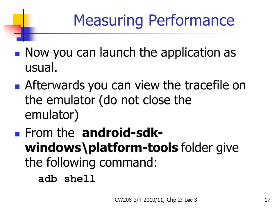 CW208-3/4-2010/11, Chp 2: Lec 317 Measuring Performance Now you can launch the application as usual.