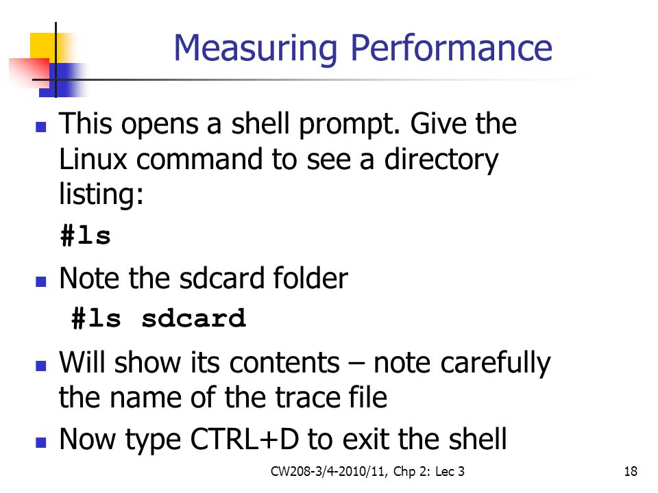 CW208-3/4-2010/11, Chp 2: Lec 318 Measuring Performance This opens a shell prompt. Give the Linux command to see a directory listing: #ls Note the sdc