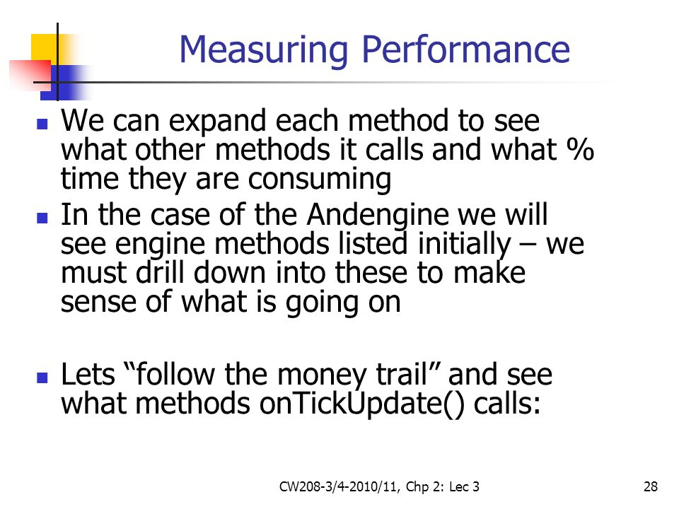 CW208-3/4-2010/11, Chp 2: Lec 328 Measuring Performance We can expand each method to see what other methods it calls and what % time they are consumin