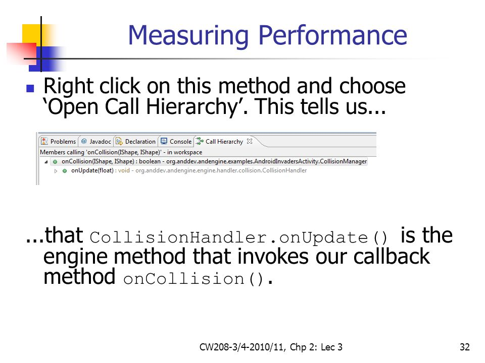 CW208-3/4-2010/11, Chp 2: Lec 332 Measuring Performance Right click on this method and choose 'Open Call Hierarchy'.