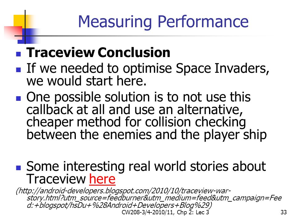 CW208-3/4-2010/11, Chp 2: Lec 333 Measuring Performance Traceview Conclusion If we needed to optimise Space Invaders, we would start here. One possibl