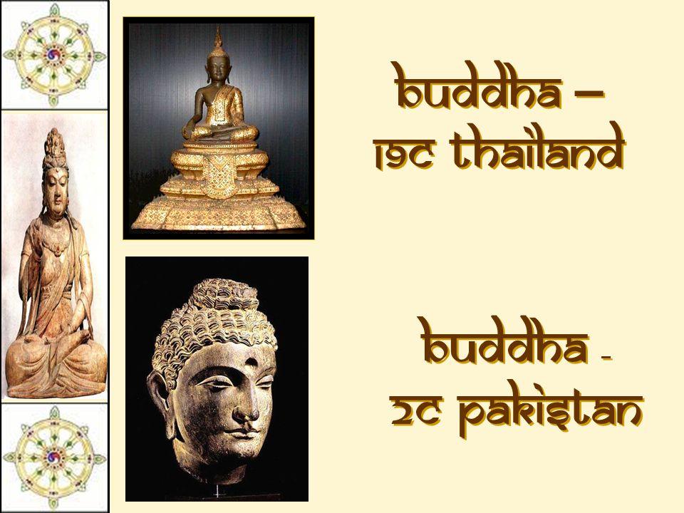 Buddha – 19c Thailand Buddha – 2c Pakistan