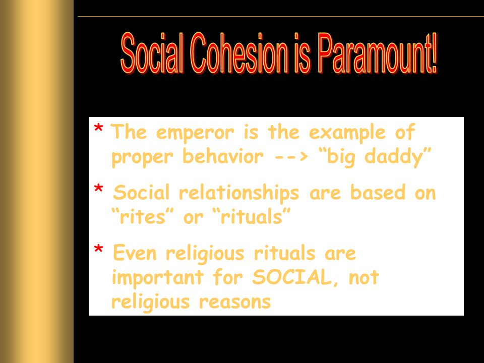 """* The emperor is the example of proper behavior --> """"big daddy"""" * Social relationships are based on """"rites"""" or """"rituals"""" * Even religious rituals are"""