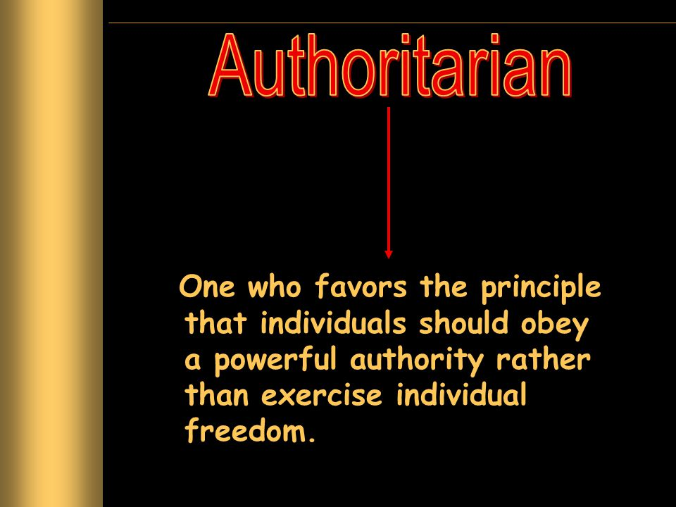 One who favors the principle that individuals should obey a powerful authority rather than exercise individual freedom.