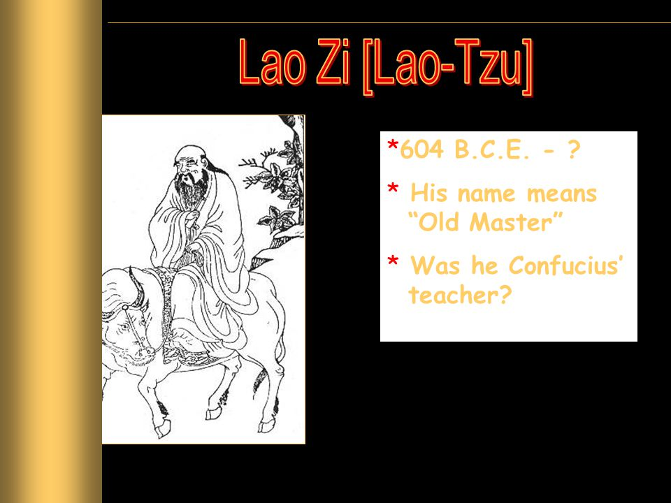 """*604 B.C.E. - ? * His name means """"Old Master"""" * Was he Confucius' teacher?"""